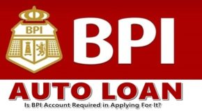 BPI Auto Loan – Is BPI Account Required in Applying For It?