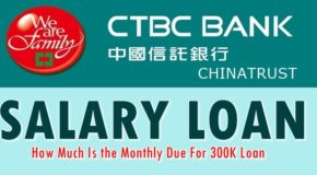 CTBC Bank Salary Loan – How Much Is the Monthly Due For 300K Loan