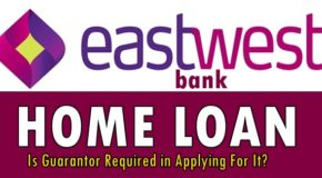 EastWest Bank Home Loan – Is Guarantor Required in Applying For It?