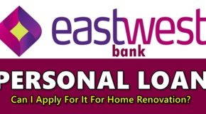 EastWest Bank Personal Loan – Can I Apply For It For Home Renovation?