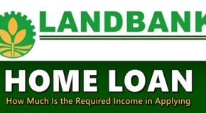 Landbank Home Loan – How Much Is the Required Income in Applying