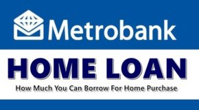 Metrobank Home Loan – How Much You Can Borrow For Home Purchase