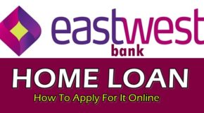 EastWest Bank Home Loan – How To Apply For It Online